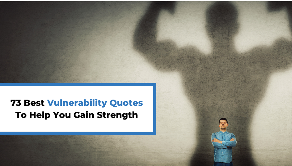 Read more about the article 73 Best Vulnerability Quotes To Help You Gain Strength