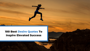 Read more about the article 100 Best Desire Quotes To Inspire Elevated Success