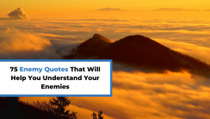 Read more about the article 75 Enemy Quotes That Will Help You Understand Your Enemies