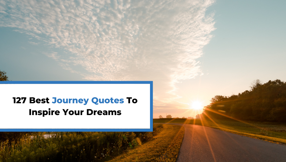 Read more about the article 127 Best Journey Quotes To Inspire Your Dreams