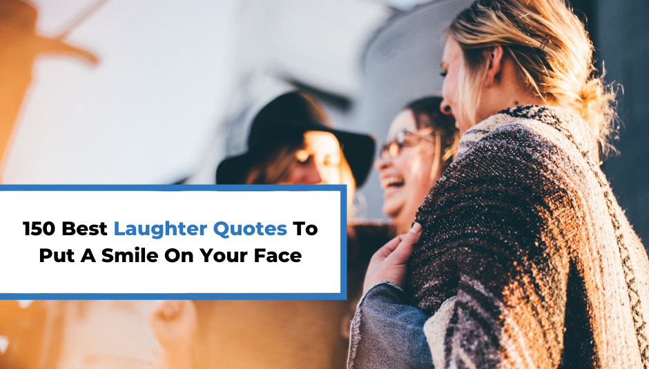 Read more about the article 150 Best Laughter Quotes To Put A Smile On Your Face