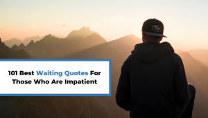 Read more about the article 101 Best Waiting Quotes For Those Who Are Impatient