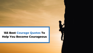 Read more about the article 155 Best Courage Quotes To Help You Become Courageous