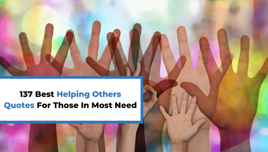You are currently viewing 137 Best Helping Others Quotes For Those In Most Need