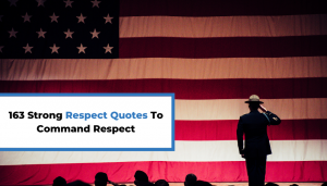 Read more about the article 163 Strong Respect Quotes To Command Respect