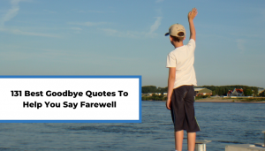 Read more about the article 131 Best Goodbye Quotes To Help You Say Farewell