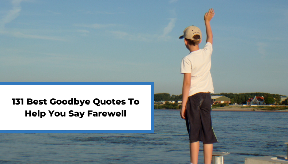 You are currently viewing 131 Best Goodbye Quotes To Help You Say Farewell